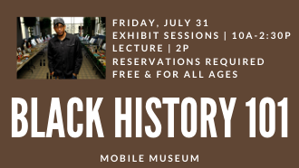 Black History 101 Mobile Museum Friday, July 31