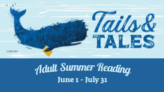 "Image of a whale on a light blue background. To the right, dark blue text reads ""Tails & Tales"". Underneath is a dark blue background with light blue text that reads, ""Adult Summer Reading June 1 - July 31""."