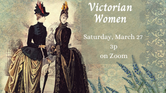 Victorian Women March 27 @3p on Zoom