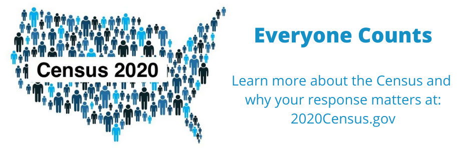 Everyone Counts: Learn more about the Census and  why your response matters at: 2020Census.gov